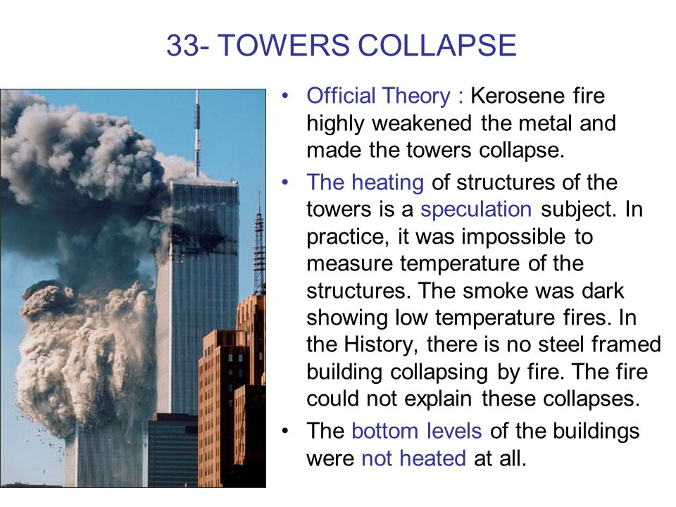 33- TOWERS COLLAPSE Official Theory : Kerosene fire highly weakened the metal and made the towers collapse.