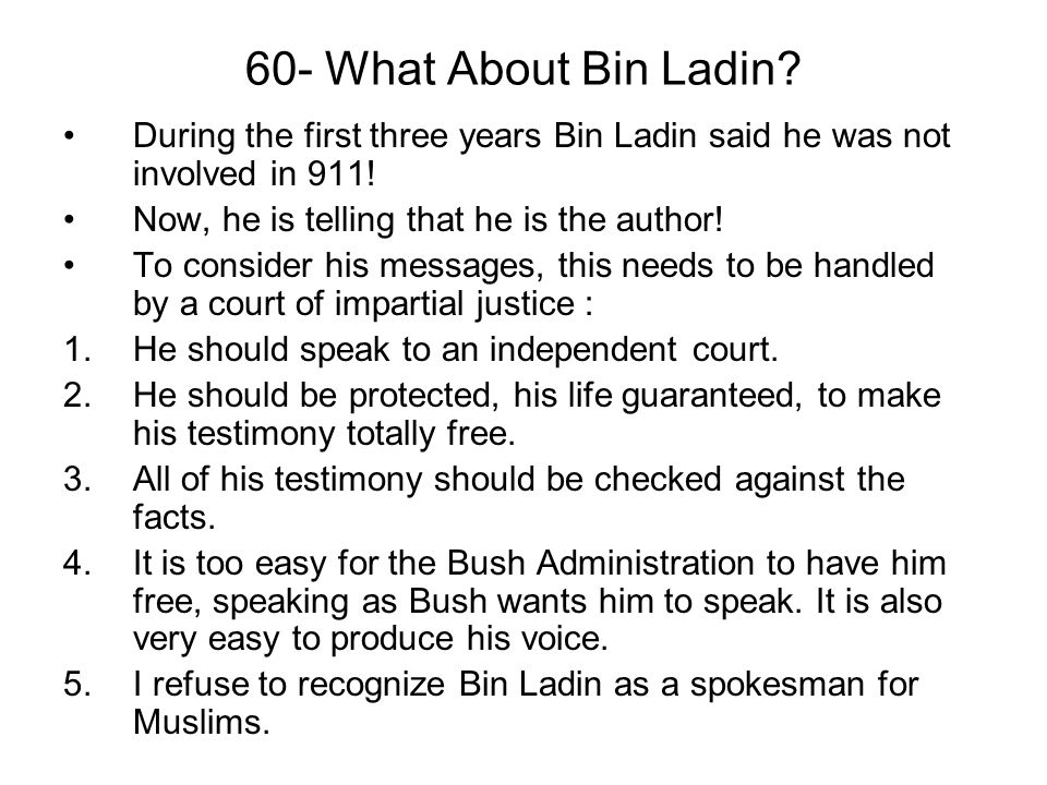 60- What About Bin Ladin During the first three years Bin Ladin said he was not involved in 911! Now, he is telling that he is the author!