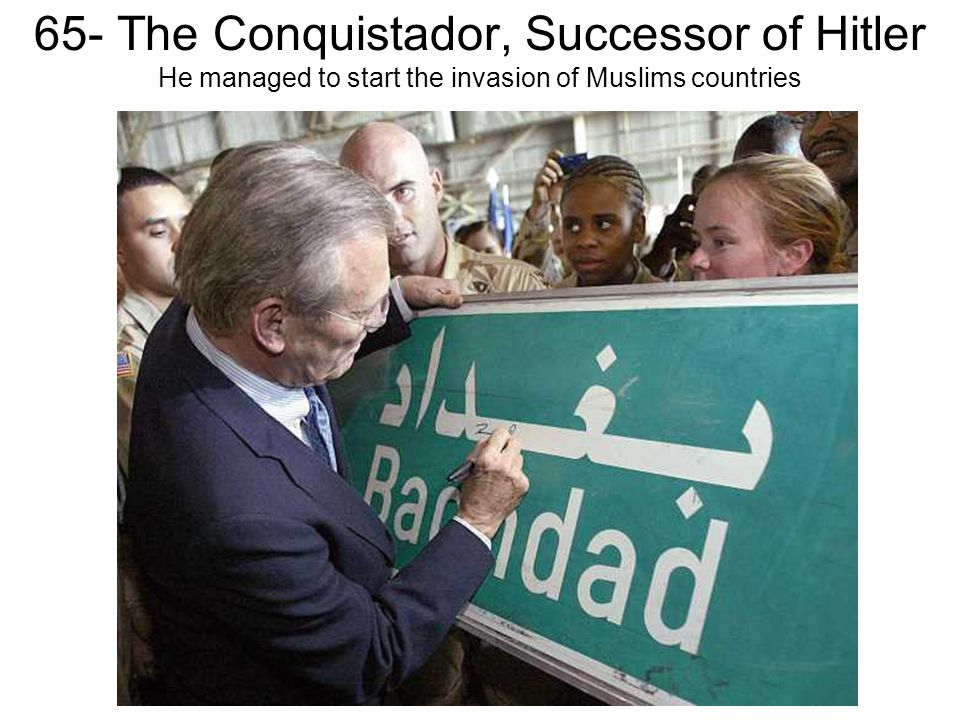 65- The Conquistador, Successor of Hitler He managed to start the invasion of Muslims countries
