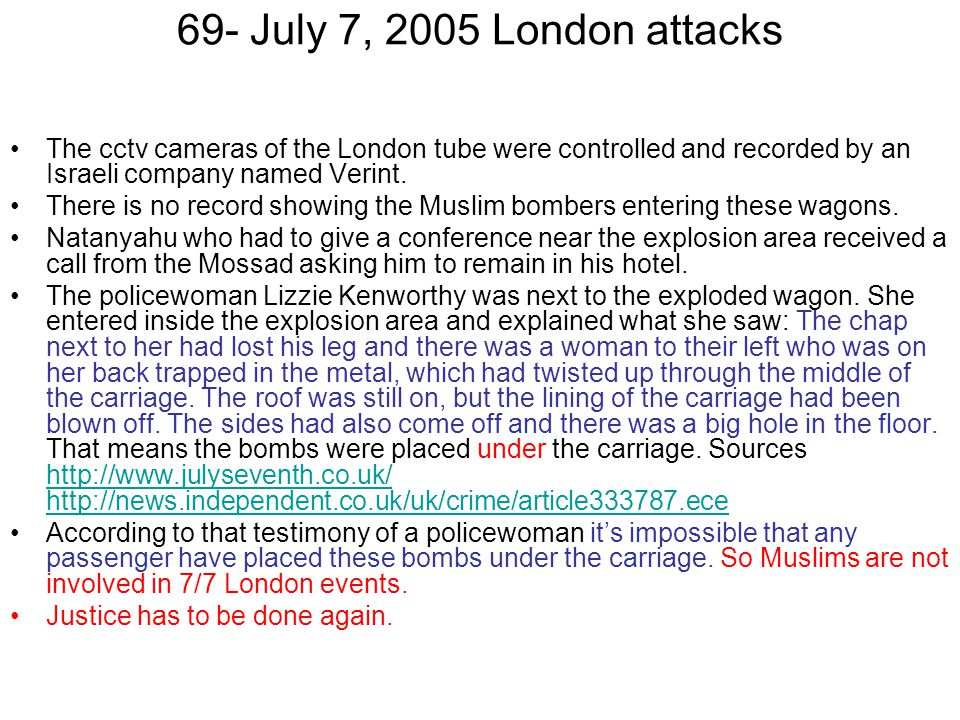 69- July 7, 2005 London attacks The cctv cameras of the London tube were controlled and recorded by an Israeli company named Verint.