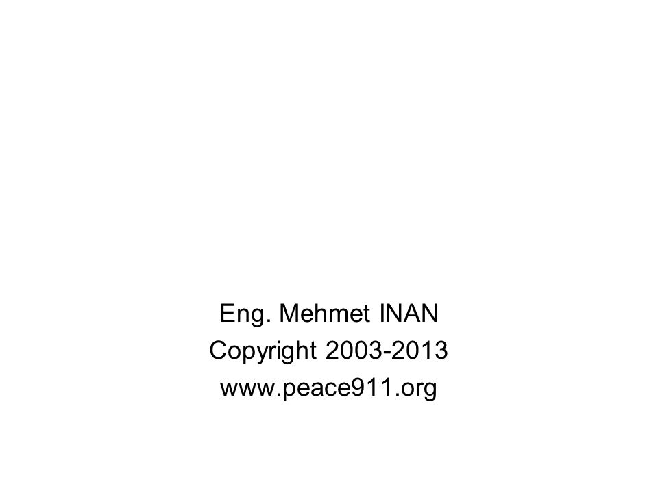 Eng. Mehmet INAN Copyright 2003-2013 www.peace911.org