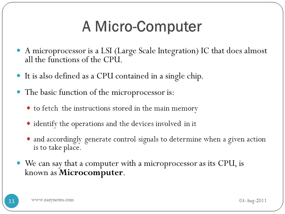 A Micro-Computer A microprocessor is a LSI (Large Scale Integration) IC that does almost all the functions of the CPU.
