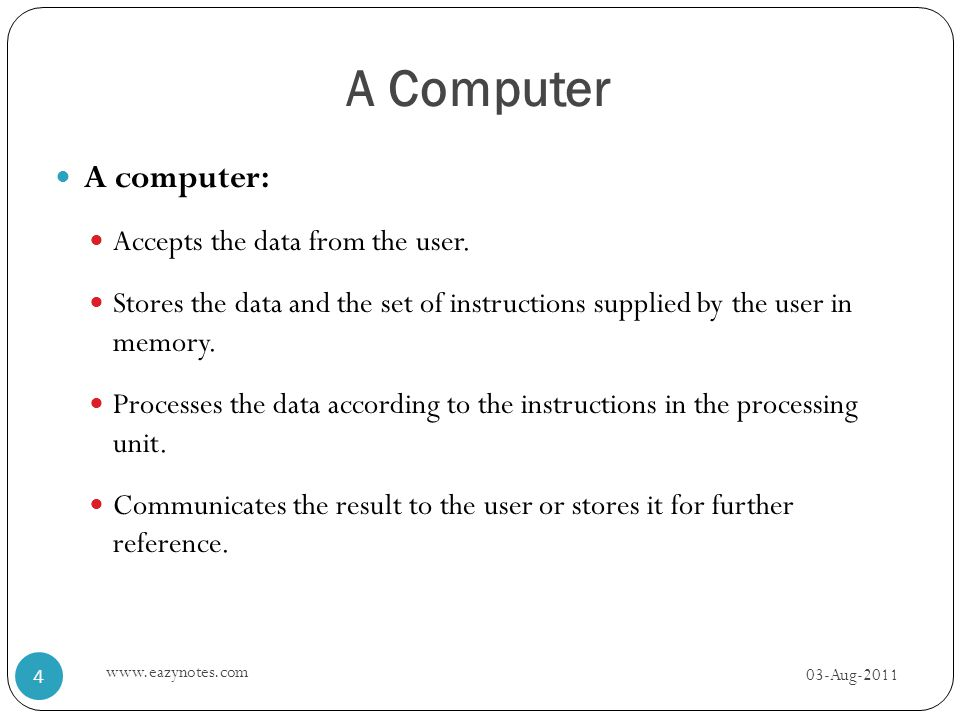 A Computer A computer: Accepts the data from the user.