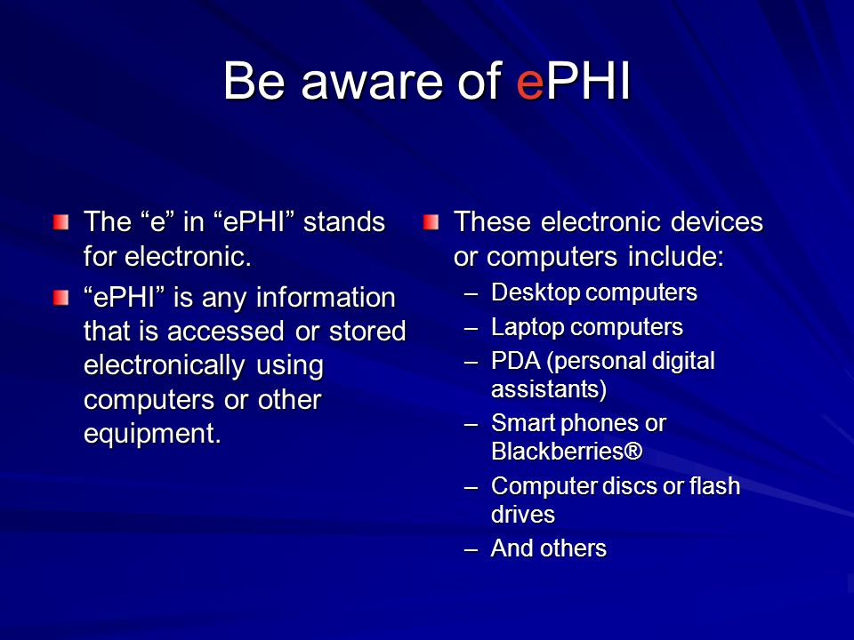 Be aware of ePHI The e in ePHI stands for electronic.