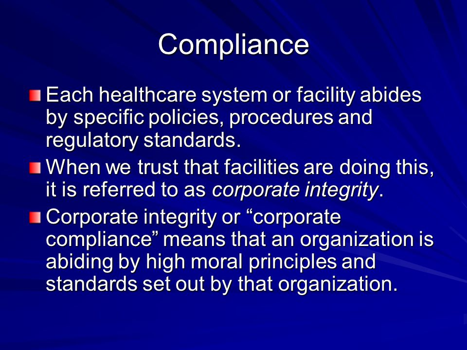 Compliance Each healthcare system or facility abides by specific policies, procedures and regulatory standards.