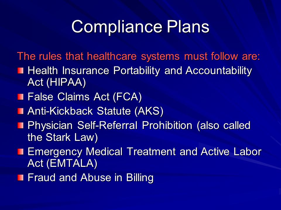 Compliance Plans The rules that healthcare systems must follow are: