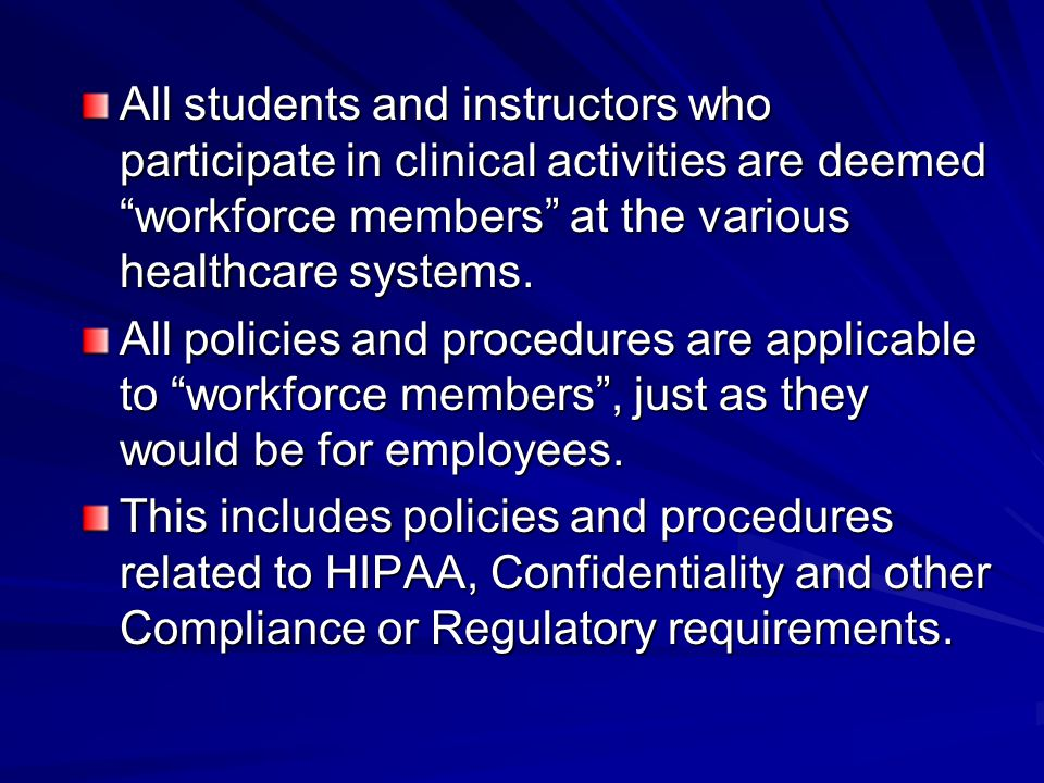 All students and instructors who participate in clinical activities are deemed workforce members at the various healthcare systems.