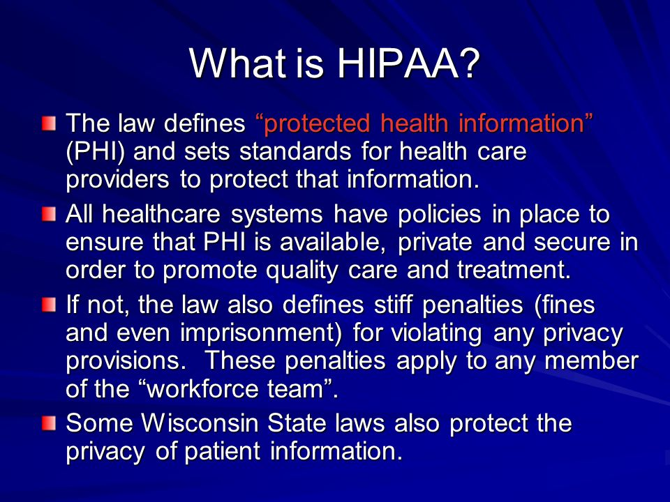 What is HIPAA The law defines protected health information (PHI) and sets standards for health care providers to protect that information.