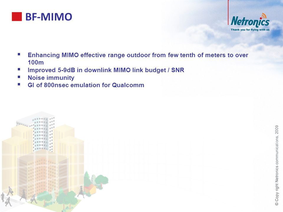 BF-MIMO Enhancing MIMO effective range outdoor from few tenth of meters to over 100m. Improved 5-9dB in downlink MIMO link budget / SNR.