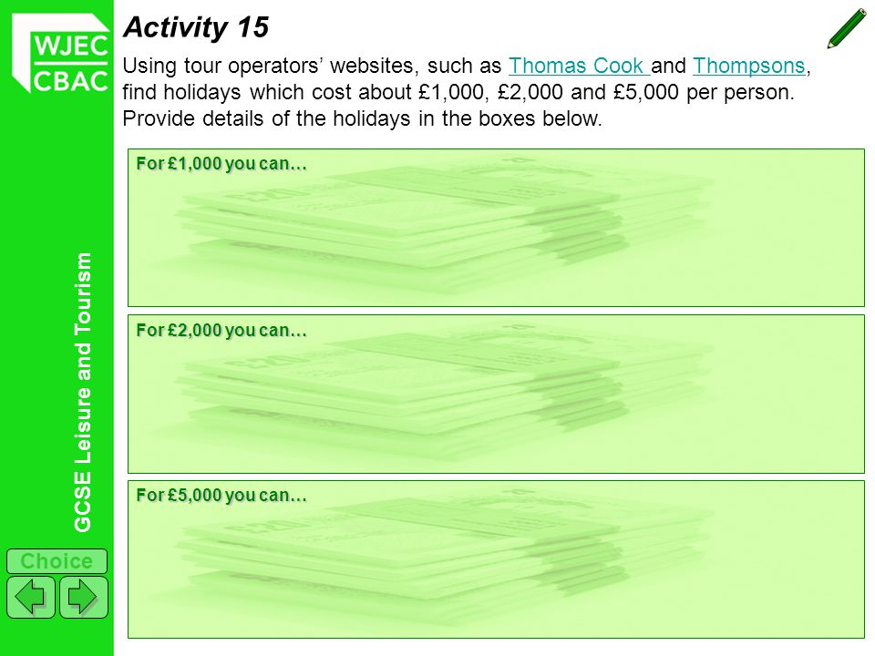 Activity 15 Using tour operators' websites, such as Thomas Cook and Thompsons, find holidays which cost about £1,000, £2,000 and £5,000 per person.