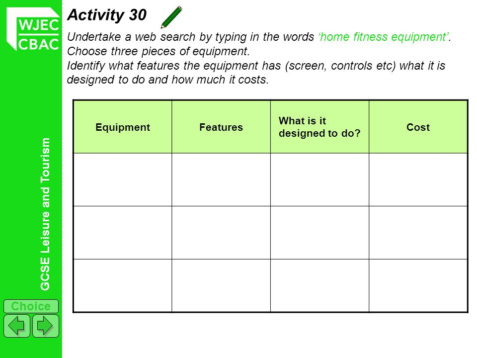 Activity 30 Undertake a web search by typing in the words 'home fitness equipment'. Choose three pieces of equipment.