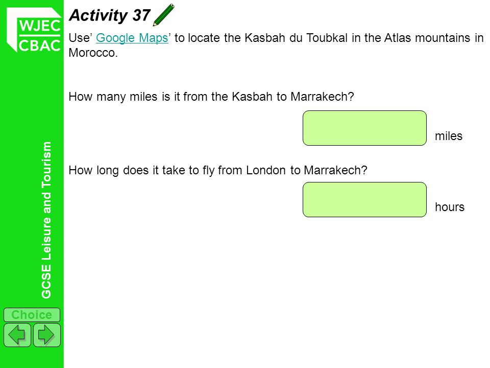 Activity 37 Use' Google Maps' to locate the Kasbah du Toubkal in the Atlas mountains in Morocco. How many miles is it from the Kasbah to Marrakech