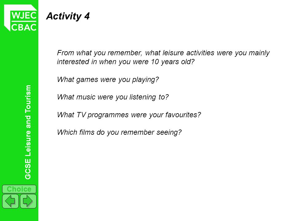 Activity 4 From what you remember, what leisure activities were you mainly interested in when you were 10 years old