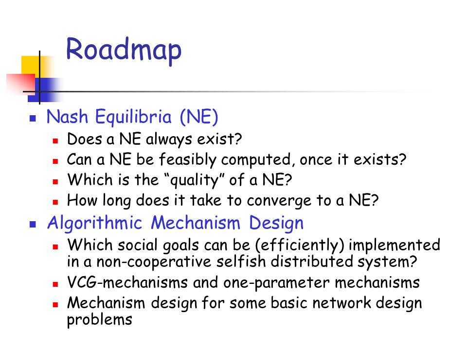 Roadmap Nash Equilibria (NE) Algorithmic Mechanism Design