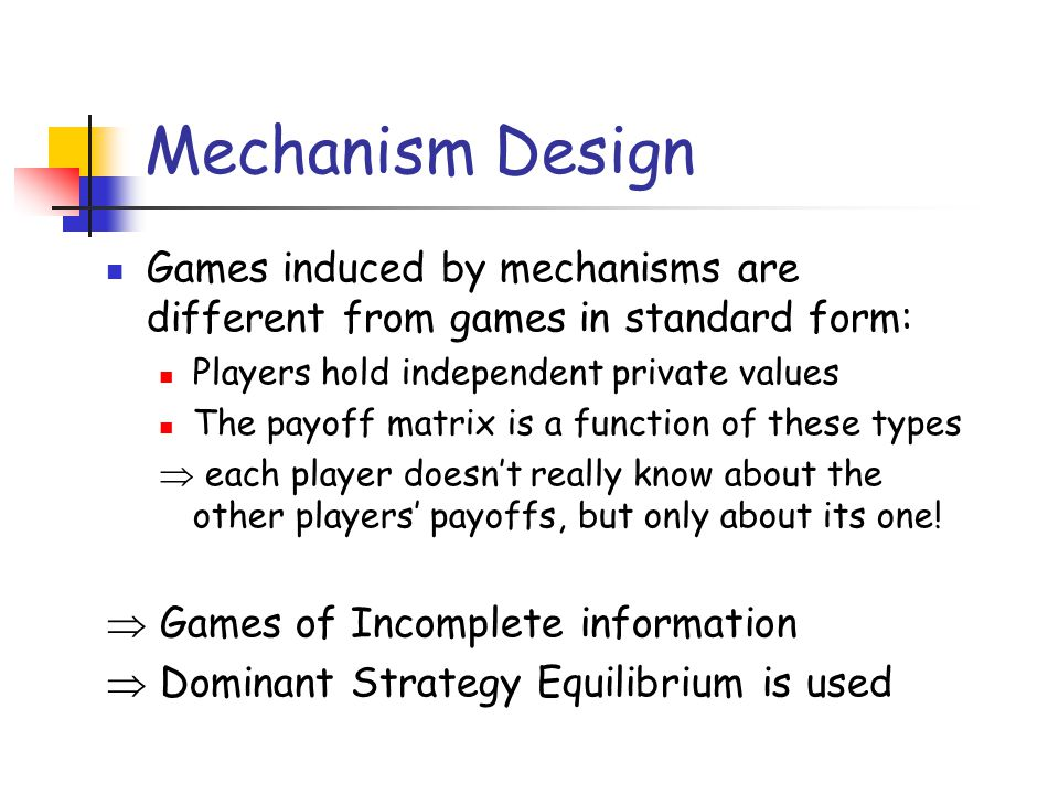 Mechanism Design Games induced by mechanisms are different from games in standard form: Players hold independent private values.
