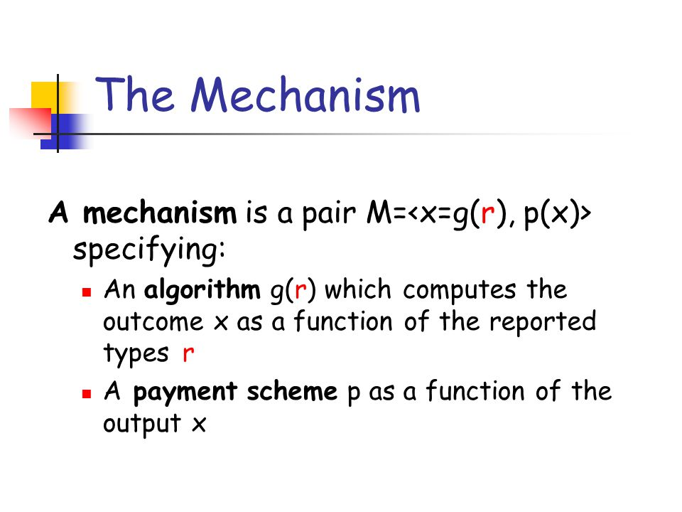 The Mechanism A mechanism is a pair M=<x=g(r), p(x)> specifying:
