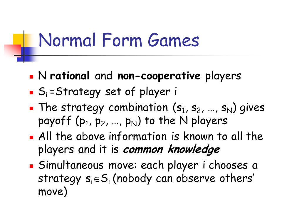 Normal Form Games N rational and non-cooperative players