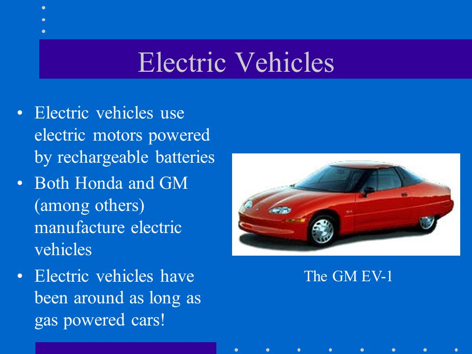Electric Vehicles Electric vehicles use electric motors powered by rechargeable batteries.