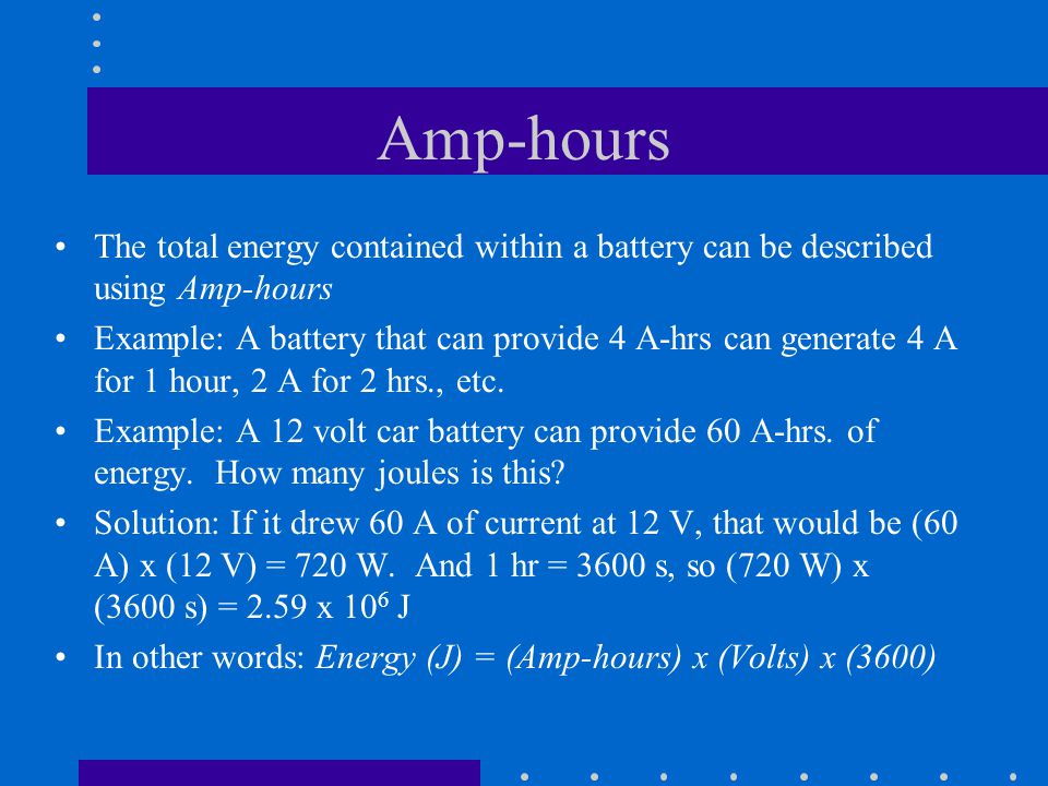 Amp-hours The total energy contained within a battery can be described using Amp-hours.