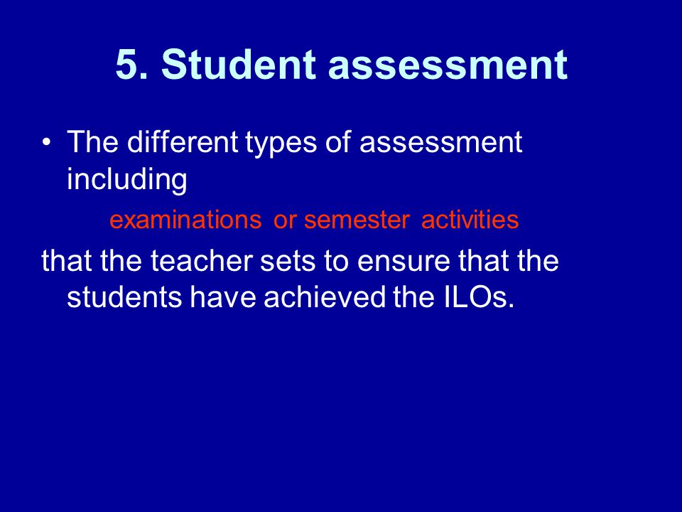 5. Student assessment The different types of assessment including