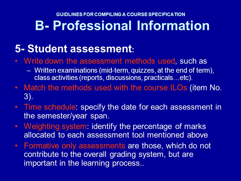 5- Student assessment: Write down the assessment methods used, such as