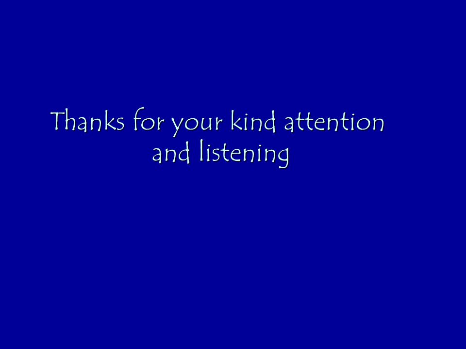 Thanks for your kind attention and listening
