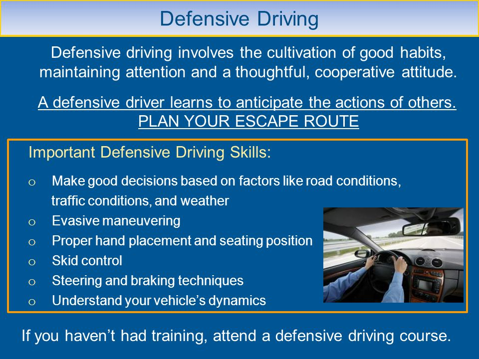 Defensive Driving Defensive driving involves the cultivation of good habits, maintaining attention and a thoughtful, cooperative attitude.