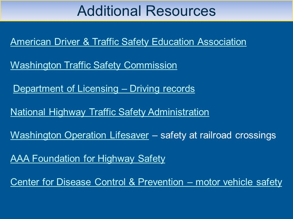 Additional Resources American Driver & Traffic Safety Education Association. Washington Traffic Safety Commission.