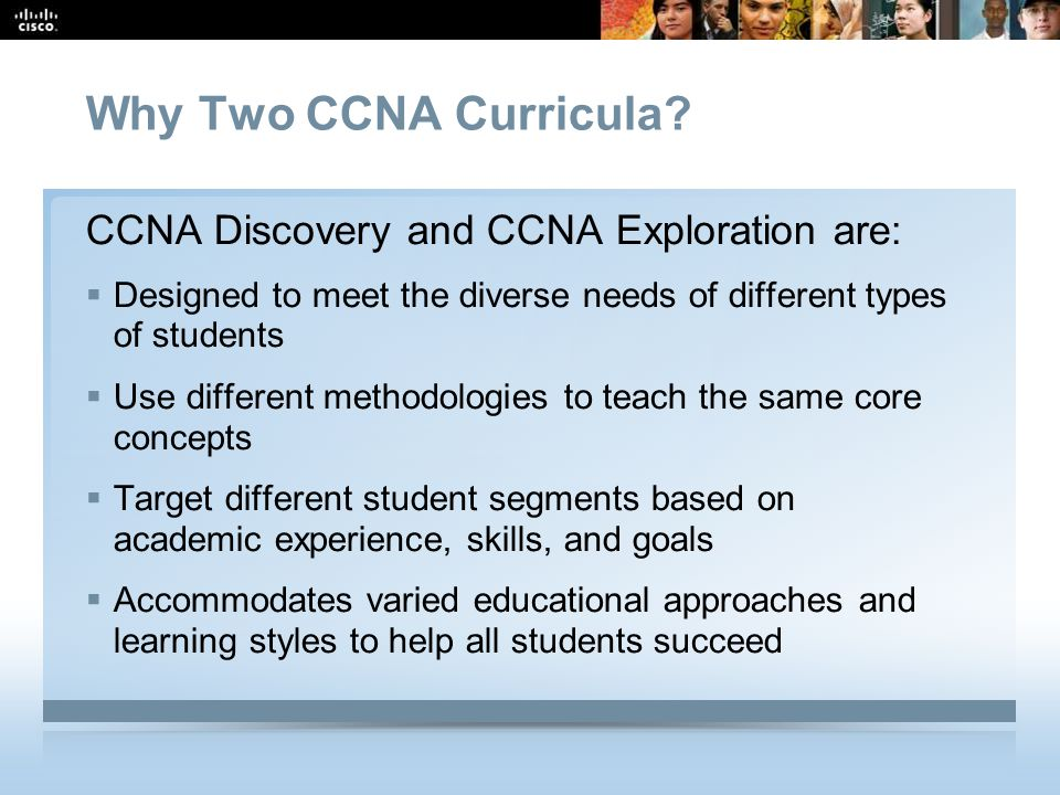 Why Two CCNA Curricula CCNA Discovery and CCNA Exploration are: