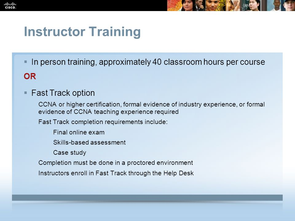Instructor Training In person training, approximately 40 classroom hours per course. OR. Fast Track option.