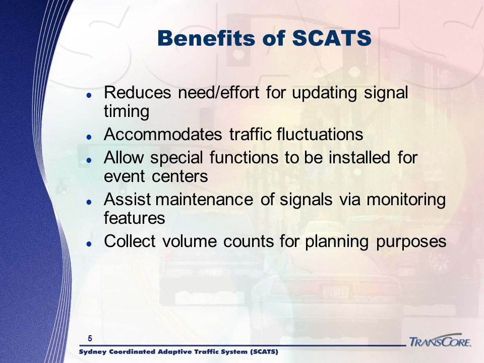 Benefits of SCATS Reduces need/effort for updating signal timing