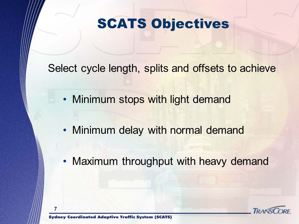 SCATS Objectives Select cycle length, splits and offsets to achieve