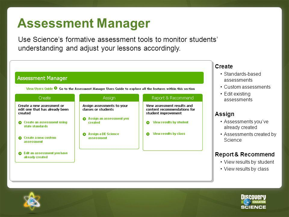 Assessment Manager Use Science's formative assessment tools to monitor students' understanding and adjust your lessons accordingly.