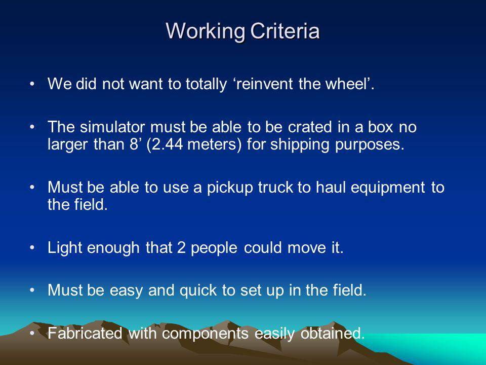 Working Criteria We did not want to totally 'reinvent the wheel'.