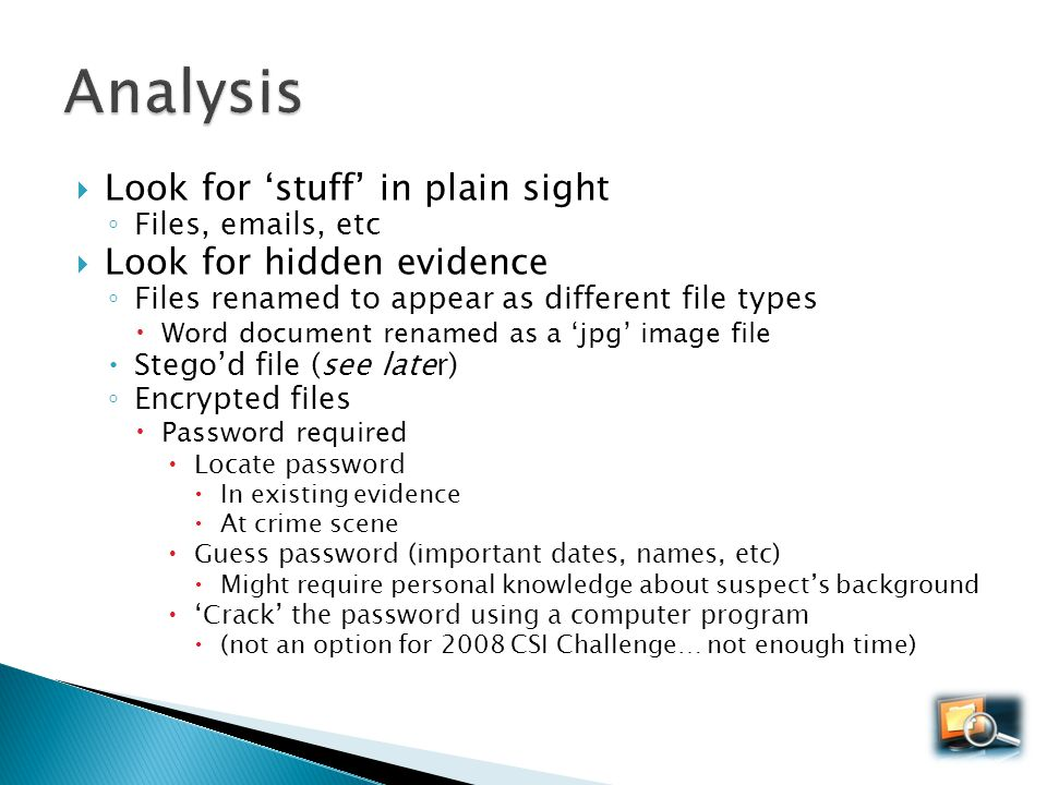 Analysis Look for 'stuff' in plain sight Look for hidden evidence