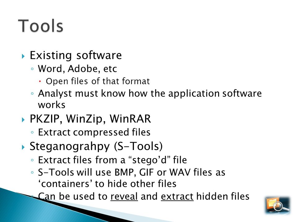 Tools Existing software PKZIP, WinZip, WinRAR Steganograhpy (S-Tools)