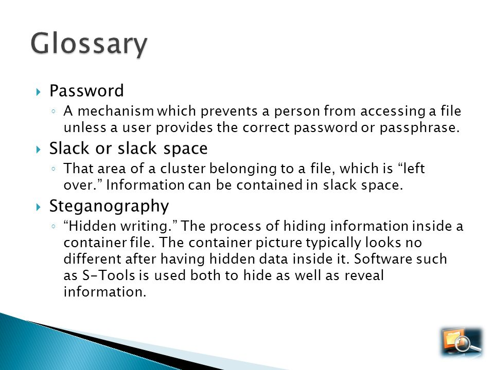 Glossary Password Slack or slack space Steganography