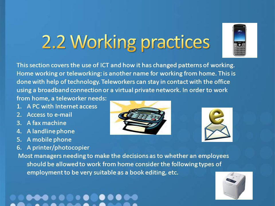 2.2 Working practices This section covers the use of ICT and how it has changed patterns of working.