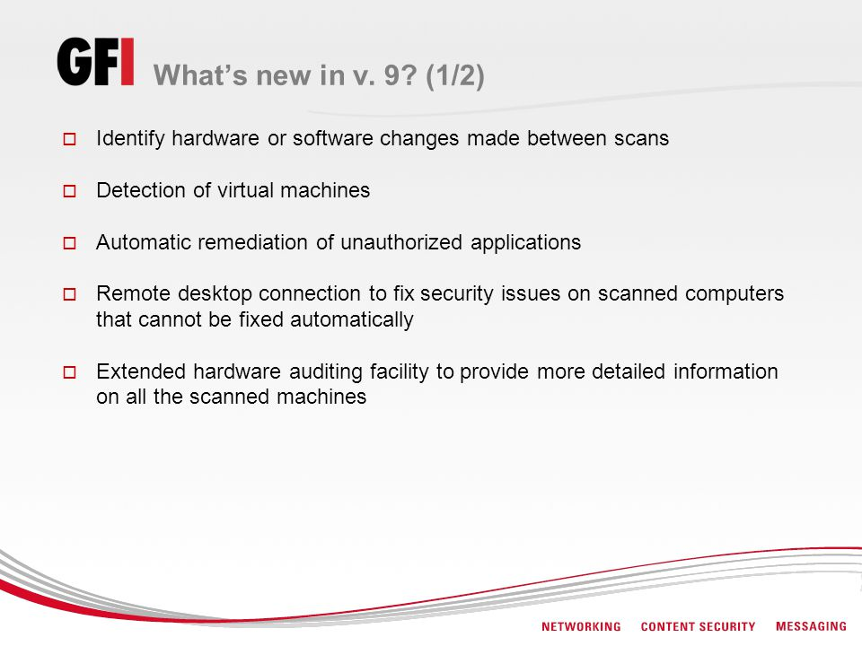 What's new in v. 9 (1/2) Identify hardware or software changes made between scans. Detection of virtual machines.