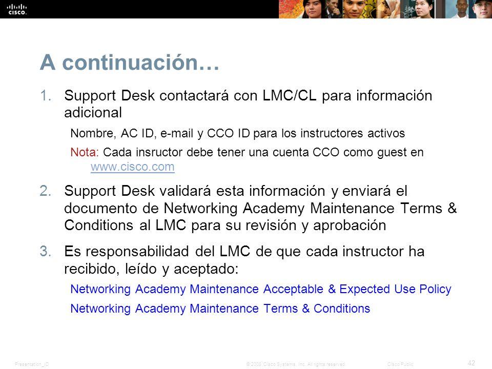 A continuación… Support Desk contactará con LMC/CL para información adicional. Nombre, AC ID, e-mail y CCO ID para los instructores activos.