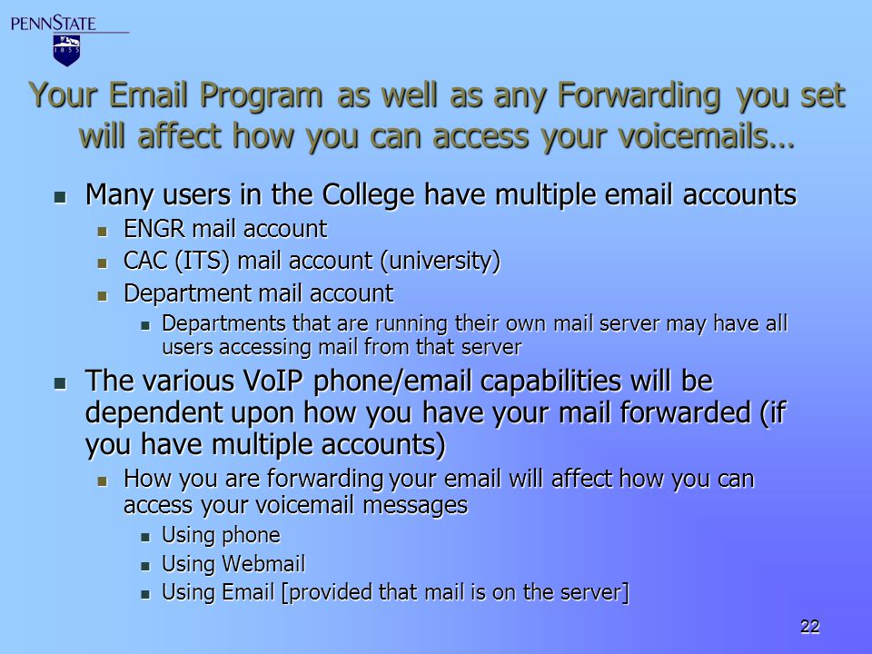 Your Email Program as well as any Forwarding you set will affect how you can access your voicemails…
