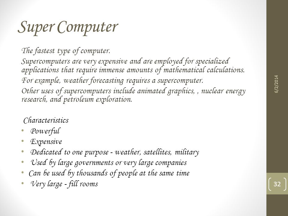 Super Computer The fastest type of computer.