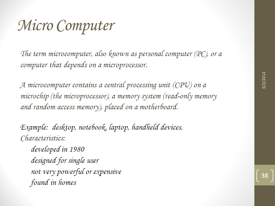 Micro Computer The term microcomputer, also known as personal computer (PC), or a. computer that depends on a microprocessor.