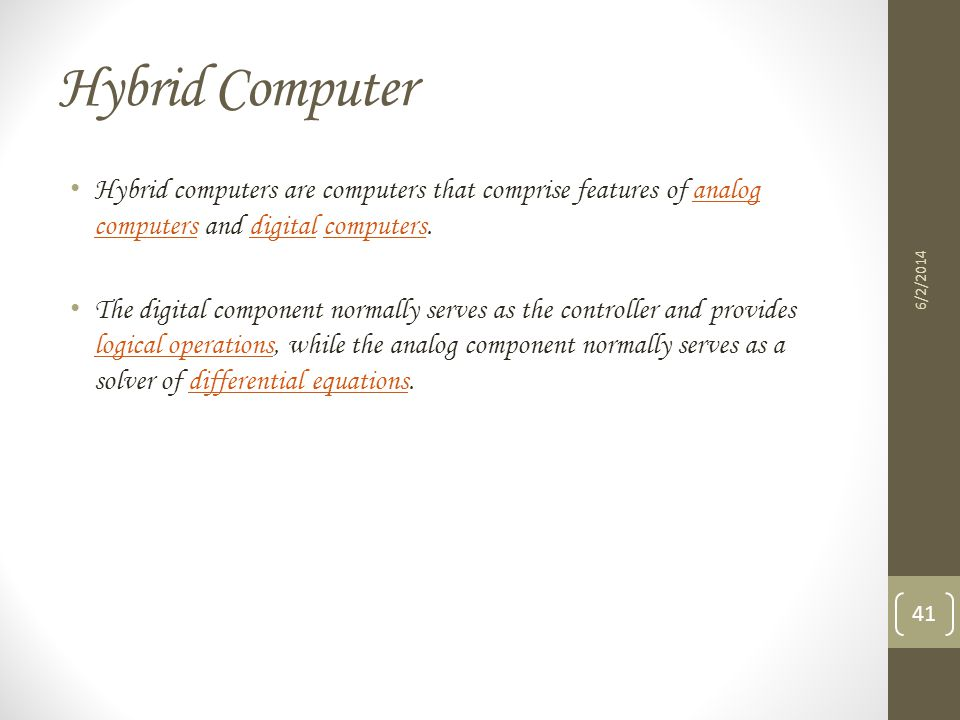 Hybrid Computer Hybrid computers are computers that comprise features of analog computers and digital computers.