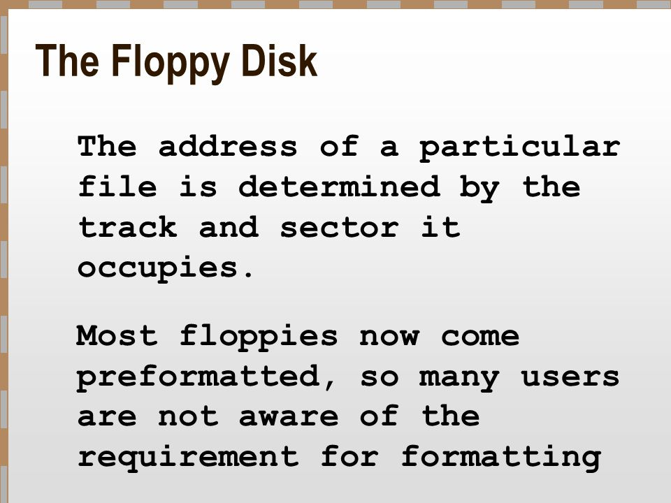 The Floppy Disk The address of a particular file is determined by the track and sector it occupies.