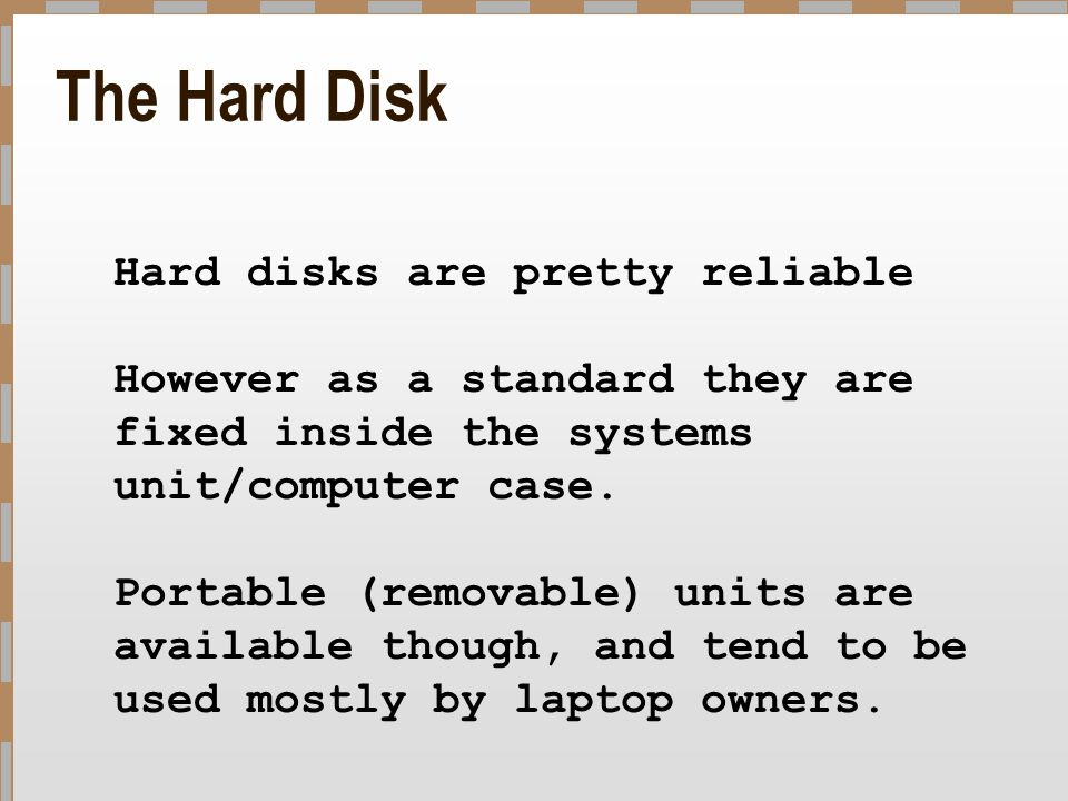 The Hard Disk Hard disks are pretty reliable
