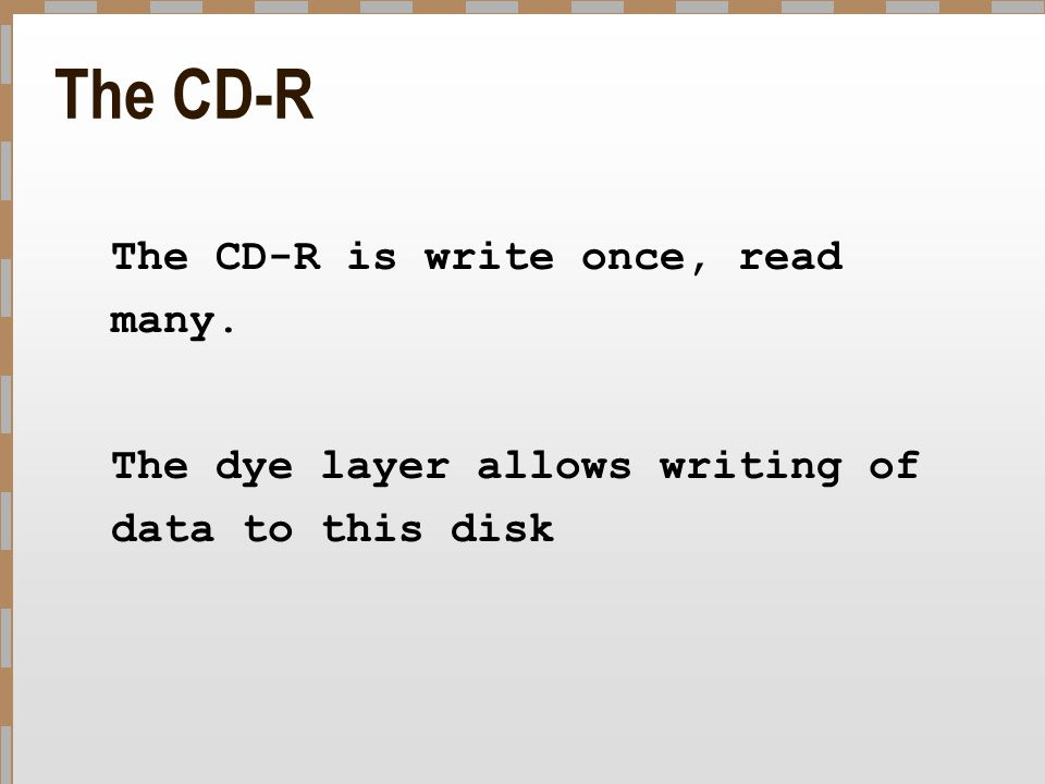 The CD-R The CD-R is write once, read many.