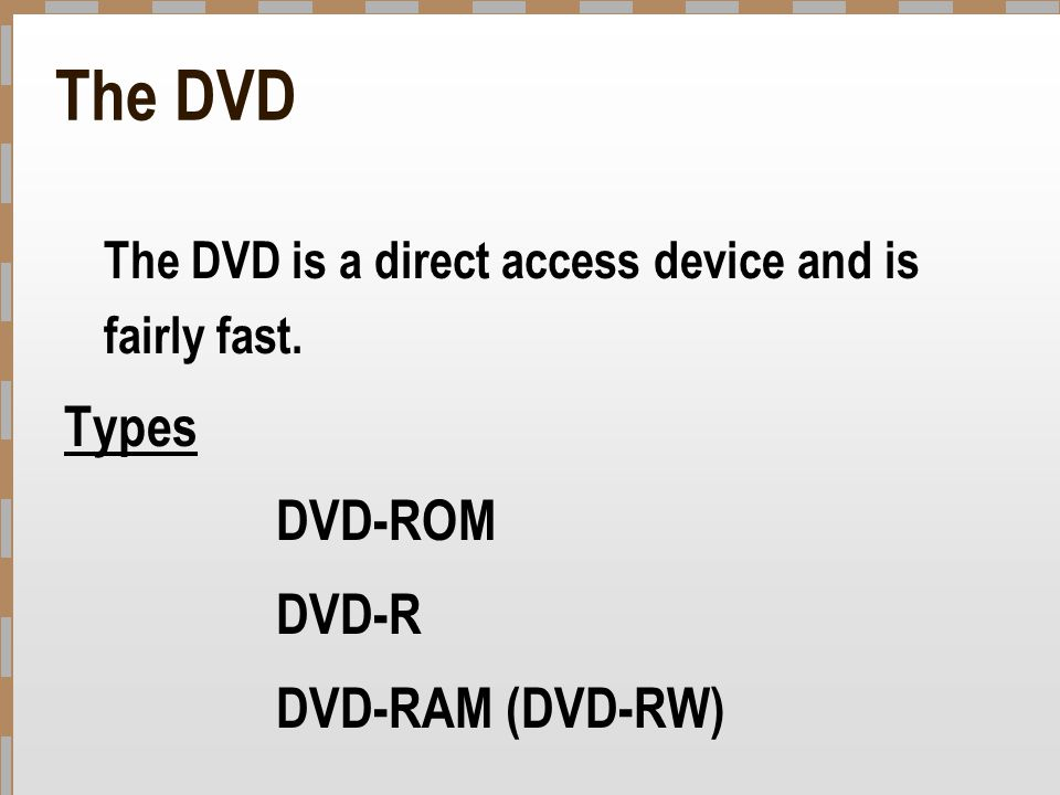 The DVD The DVD is a direct access device and is fairly fast. Types