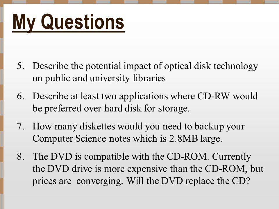 My Questions Describe the potential impact of optical disk technology on public and university libraries.