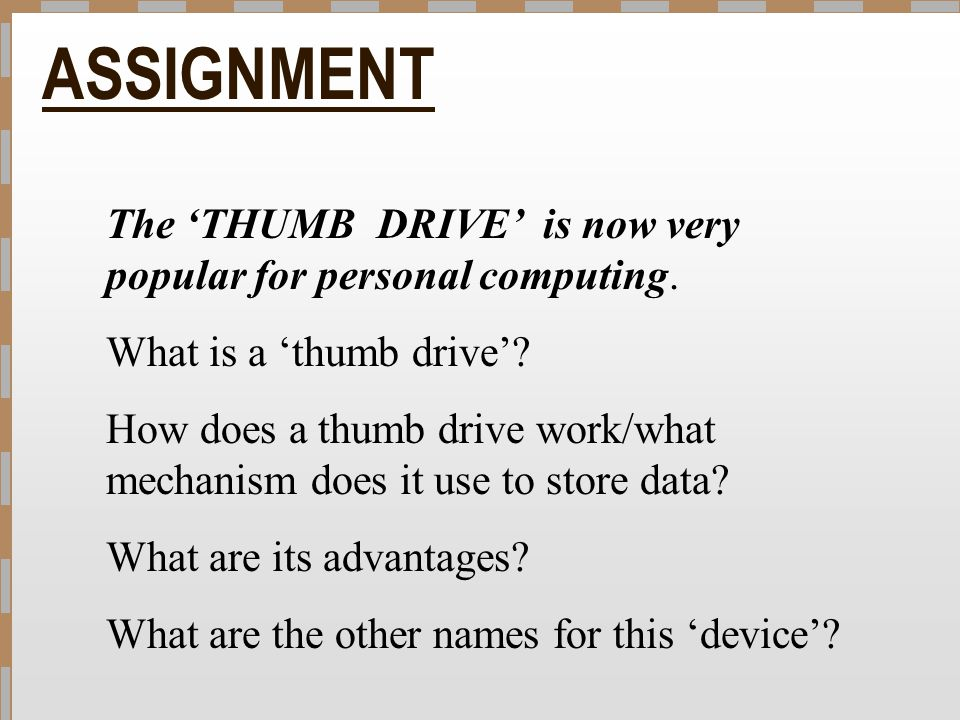 ASSIGNMENT The 'THUMB DRIVE' is now very popular for personal computing. What is a 'thumb drive'